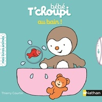 Thierry Courtin - Bébé T'choupi  : Au bain !.
