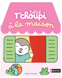 Thierry Courtin - Bébé T'choupi  : Bébé T'choupi à la maison.