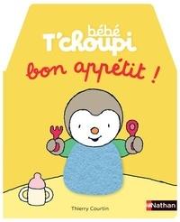 Thierry Courtin - Bébé T'choupi  : Bon appétit !.