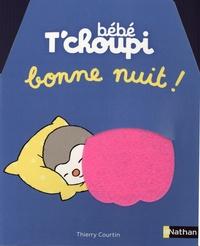 Thierry Courtin - Bébé T'choupi  : Bonne nuit !.