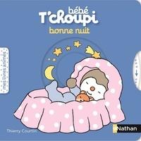 Thierry Courtin - Bébé T'choupi  : Bonne nuit.