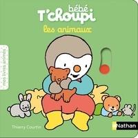 Thierry Courtin - Bébé T'choupi  : Les animaux.