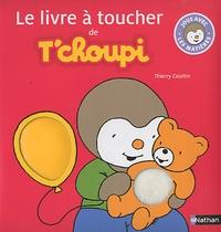 Thierry Courtin - Le livre à toucher de T'choupi.