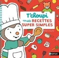 Thierry Courtin - Mes recettes super simples T'choupi.