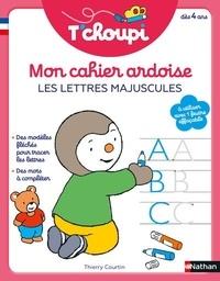Thierry Courtin - Mon cahier ardoise Les lettres majuscules T'choupi.
