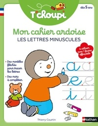 Thierry Courtin - Mon cahier ardoise les lettres minuscules T'choupi.
