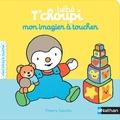 Thierry Courtin - Mon imagier à toucher Bébé T'choupi.