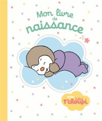 Thierry Courtin - Mon livre de naissance avec bébé T'choupi.