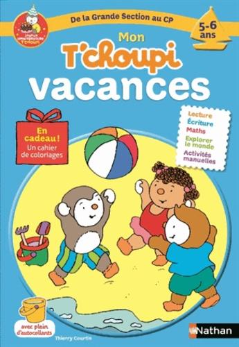 Thierry Courtin et Stéphanie Grison - Mon T'choupi vacances De la Grande Section au CP 5-6 ans.