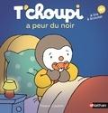 Thierry Courtin - T'choupi a peur dans le noir.