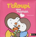 Thierry Courtin - T'choupi aime maman.