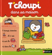 Thierry Courtin - T'choupi dans sa maison.