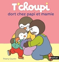 Thierry Courtin - T'choupi dort chez papi et mamie.