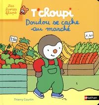 T'choupi : Doudou se cache au marché - Thierry Courtin |