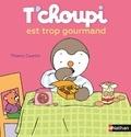 Thierry Courtin - T'choupi est trop gourmand.