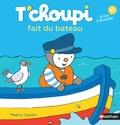 Thierry Courtin - T'choupi fait du bateau.