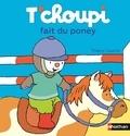 Thierry Courtin - T'choupi fait du poney.