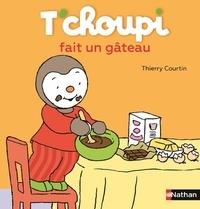 Thierry Courtin - T'choupi fait un gâteau.