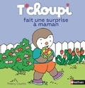 Thierry Courtin - T'choupi fait une surprise à maman.