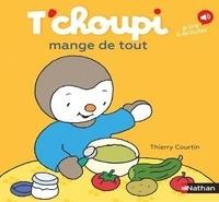 Thierry Courtin - T'choupi mange de tout.