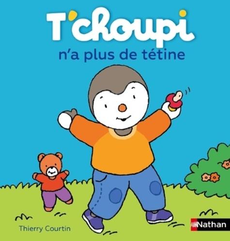 Thierry Courtin - T'choupi n'a plus de tétine.