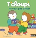 Thierry Courtin - T'choupi ne veut pas prêter.