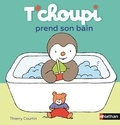Thierry Courtin - T'choupi prend son bain.
