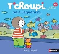 Thierry Courtin - T'choupi va à l'aquarium.