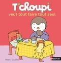 Thierry Courtin - T'choupi veut tout faire tout seul.