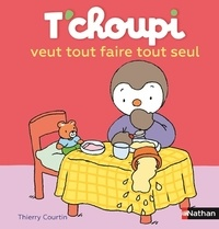 T'choupi veut tout faire tout seul - Thierry Courtin |