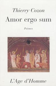 Thierry Cozon - Amor ergo sum - Poèmes ; Le buveur du Parnasse prose.