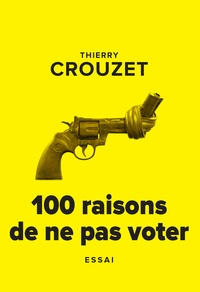 Thierry Crouzet - 100 raisons de ne pas voter.
