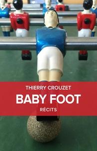 Thierry Crouzet - Baby Foot - Et autres récits.