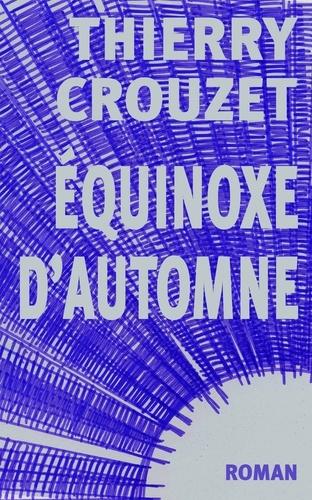 Thierry Crouzet - Équinoxe d'automne.