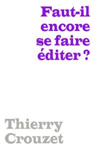 Thierry Crouzet - Faut-il encore se faire éditer ?.