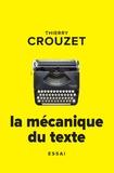 Thierry Crouzet - La mécanique du texte.