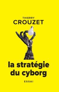 Thierry Crouzet - La stratégie du cyborg.