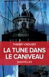 Thierry Crouzet - La tune dans le caniveau - Et autres nouvelles.