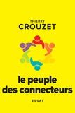 Thierry Crouzet - Le peuple des connecteurs - Ils ne votent pas, ils ne travaillent pas, ils n'étudient pas mais ils changent le monde.