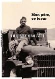 Thierry Crouzet - Mon père ce tueur.