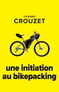 Thierry Crouzet - Une initiation au bikepacking.