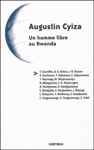 Thierry Cruvellier et Albert-Enéas Gakusi - Augustin Cyiza - Un homme libre au Rwanda.