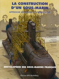 Thierry d' Arbonneau - L'encyclopédie des sous-marins français - Tome 6, La construction d'un sous-marin : approche générique et prospective.