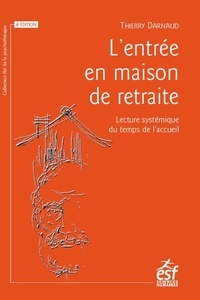 Thierry Darnaud - L'entrée en maison de retraite - Lecture systémique du temps de l'accueil.