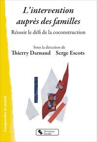 Thierry Darnaud et Serge Escots - L'intervention auprès des familles - Réussir le défi de la coconstruction.