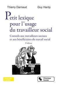 Thierry Darnaud et Guy Hardy - Petit lexique pour l'usage du travailleur social - Conseils aux travailleurs sociaux et aux bénéficiaires du travail social.