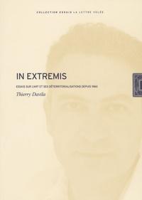 Thierry Davila - In extremis - Essais sur l'art et ses déterritorialisations depuis 1960.