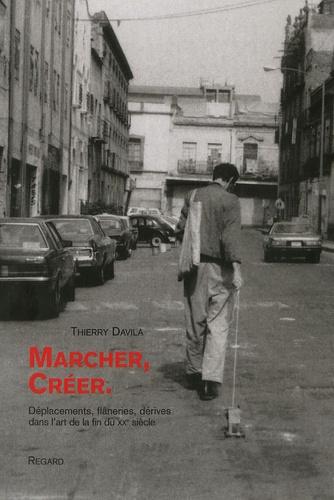 Thierry Davila - Marcher, Créer - Déplacements, flâneries, dérives dans l'art de la fin du XXe siècle.