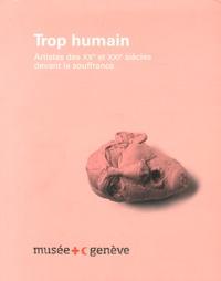 Thierry Davila et David Lemaire - Trop humain - Artistes des XXe et XXIe siècles devant la souffrance.