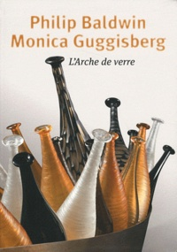 Thierry de Beaumont et Philip Baldwin - Philip Baldwin, Monica Guggisberg - L'arche de verre.
